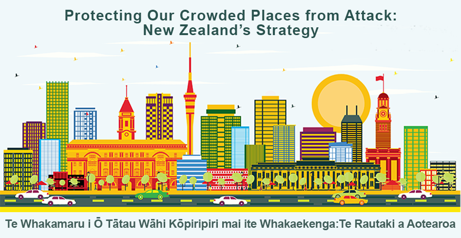 Protecting Our Crowded Places from Attack: New Zealand's Strategy